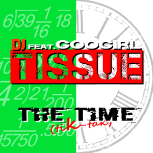 DJ TISSUE FEAT. GOOGIRL-The Time (tik - Tak)