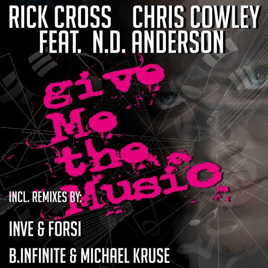 RICK CROSS & CHRIS COWLEY FEAT. N.D ANDERSON-Give Me The Music