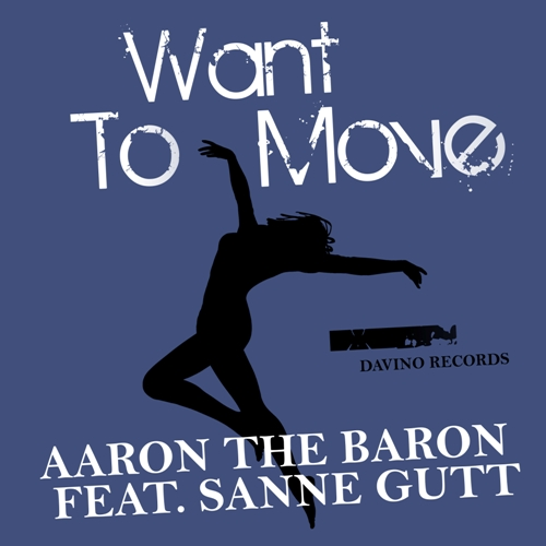 AARON THE BARON FEAT. SANNE GUTT-Want To Move