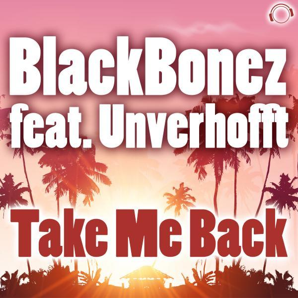 BLACKBONEZ FEAT. UNVERHOFFT-Take Me Back
