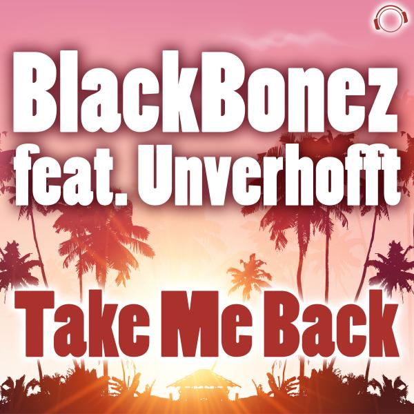 BLACKBONEZ FEAT. UNVERHOFFT-Take Me Back
