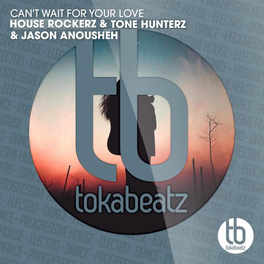 HOUSE ROCKERZ & TONE HUNTERZ & JASON ANOUSHEH-Cant Wait For Your Love