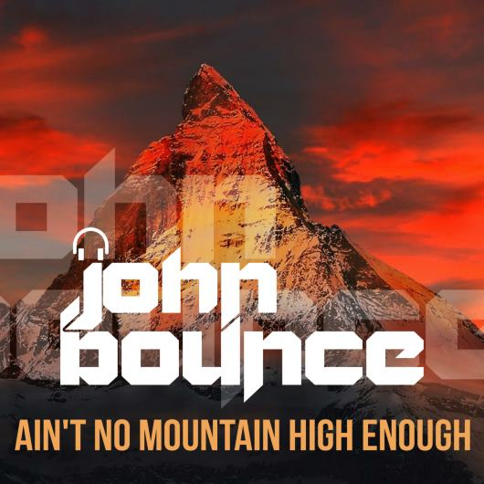 JOHN BOUNCE-Ain_t No Mountain High Enough