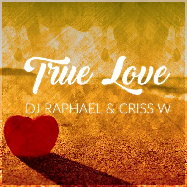 DJ RAPHAEL & CRISS W-True Love