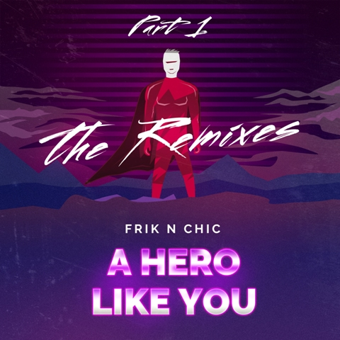 FRIK N CHIC-A Hero Like You (the Remixes Part 1)