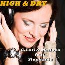G-LATI & MELLONS FEAT. STEPHANIE-High & Dry