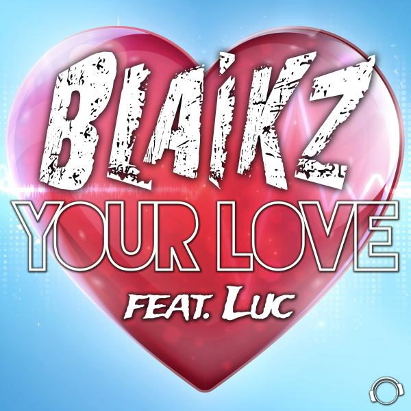 BLAIKZ FEAT. LUC-Your Love
