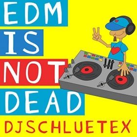 DJSCHLUETEX-Edm Is Not Dead E.p.
