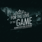 KARMATIZED FEAT. DJ BLACK-For The Love Of The Game