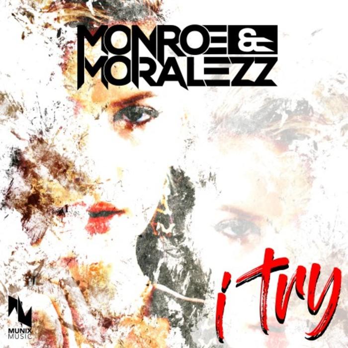 MONROE & MORALEZZ-I Try