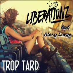 LIBERATIONZ FEAT. ALEXY LARGE-Trop Tard