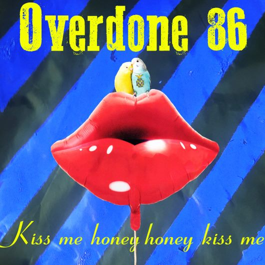 OVERDONE 86-Kiss Me Honey Honey Kiss Me