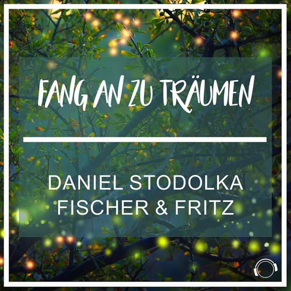 DANIEL STODOLKA X FISCHER & FRITZ-Fang An Zu Traeumen