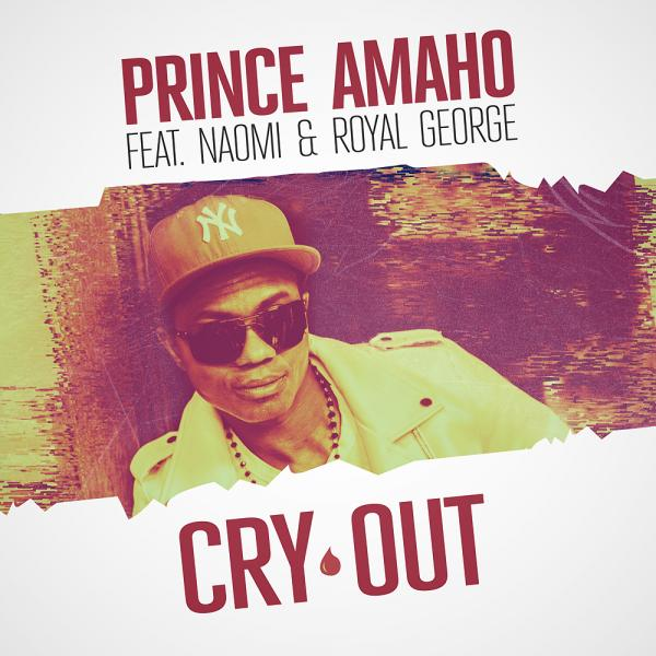 PRINCE AMAHO FEAT. NAOMI & ROYAL GEORGE-Cry Out