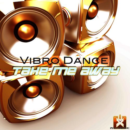 VIBRO DANCE-Take Me Away