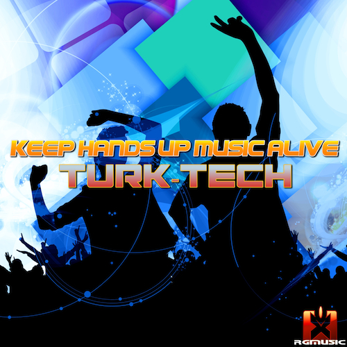 TURK-TECH-Keep Hands Up Music Alive