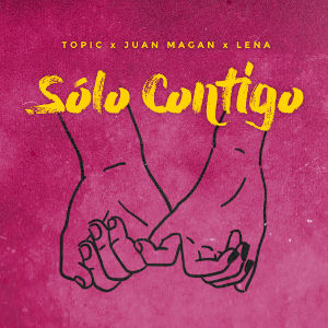 TOPIC & JUAN MAGAN & LENA-Solo Contigo