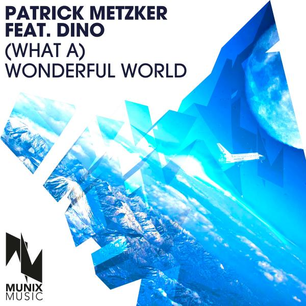 PATRICK METZKER FEAT. DINO-(what A) Wonderful World