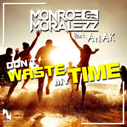 MONROE & MORALEZZ FEAT. ANAK-Don´t Waste My Time