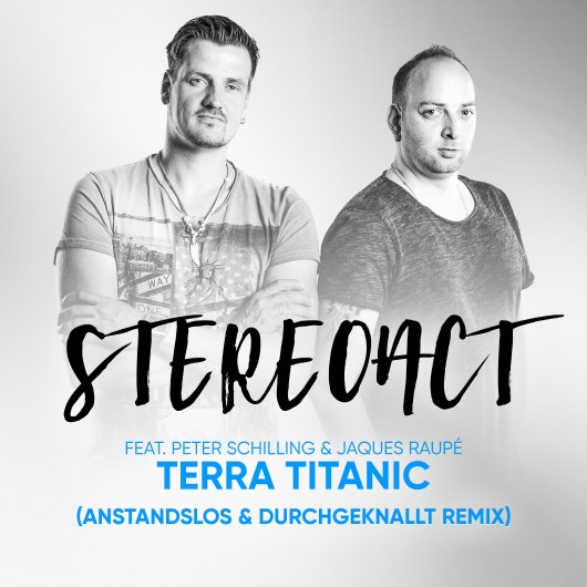 STEREOACT & JAQUES RAUPé FEAT. PETER SCHILLING-Terra Titanic (remixes)