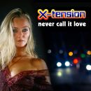 X-TENSION-Never Call It Love