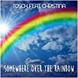 TOSCH FEAT. CHRISTINA-Somewhere Over The Rainbow 2k18