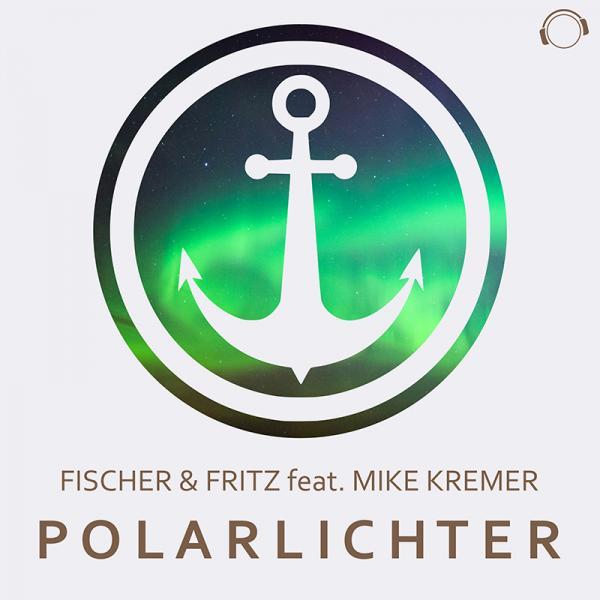 FISCHER & FRITZ FEAT. MIKE KREMER-Polarlichter