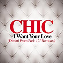 CHIC, DIMITRI FROM PARIS-I Want Your Love (dimitri From Paris Remix 2018 Remaster)