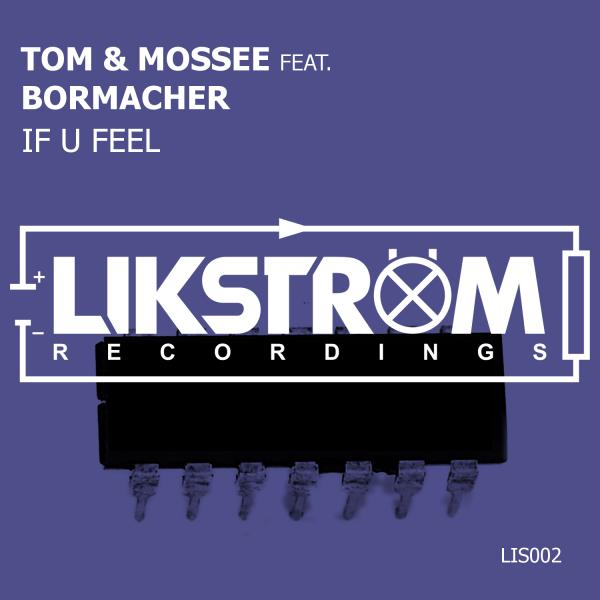 TOM & MOSSEE FEAT. BORMACHER-If U Feel