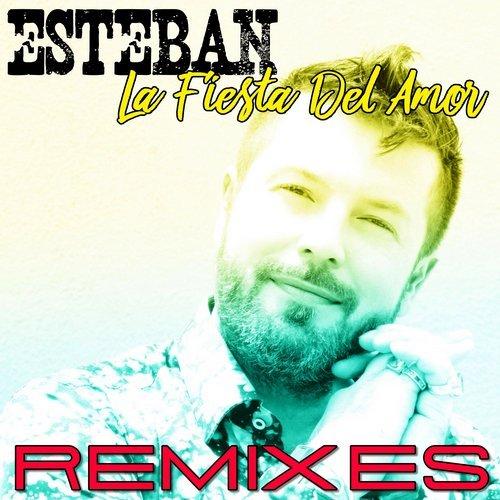 ESTEBAN-La Fiesta Del Amor: Remixes