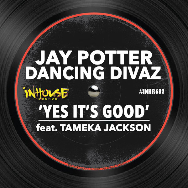 JAY POTTER, DANCING DIVAZ, TAMEKA JACKSON-Yes It´s Good