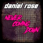 DANIEL ROSE-Never Coming Down