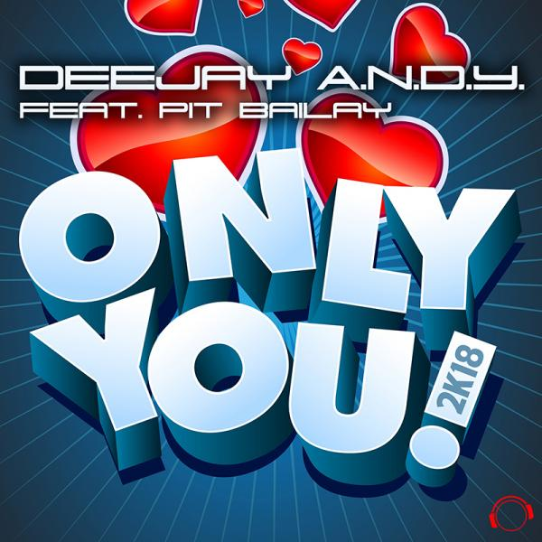 DEEJAY A.N.D.Y. FEAT. PIT BAILAY-Only You 2k18