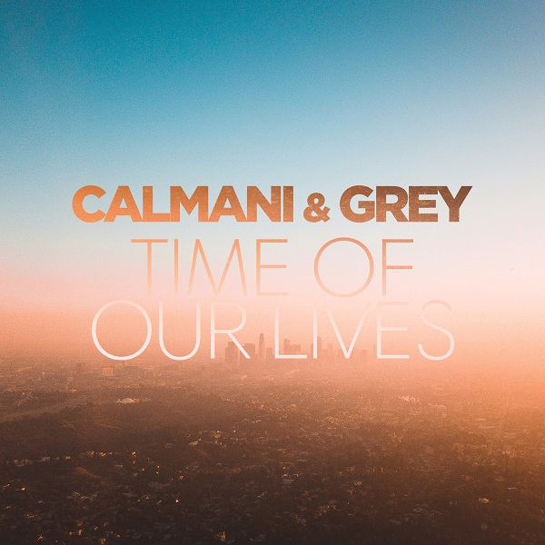 CALMANI & GREY-Time Of Our Lives