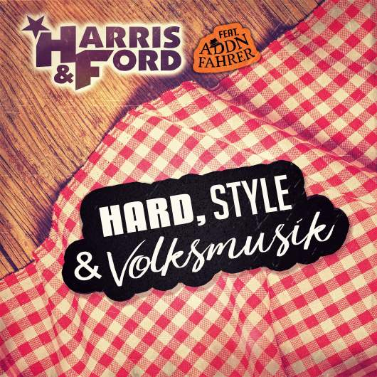HARRIS & FORD FEAT. ADDNFAHRER-Hard, Style & Volksmusik