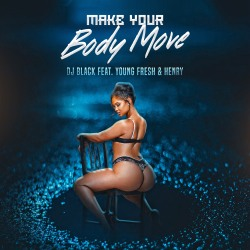 DJ BLACK FEAT. YOUNG FRESH & HENRY-Make Your Body Move