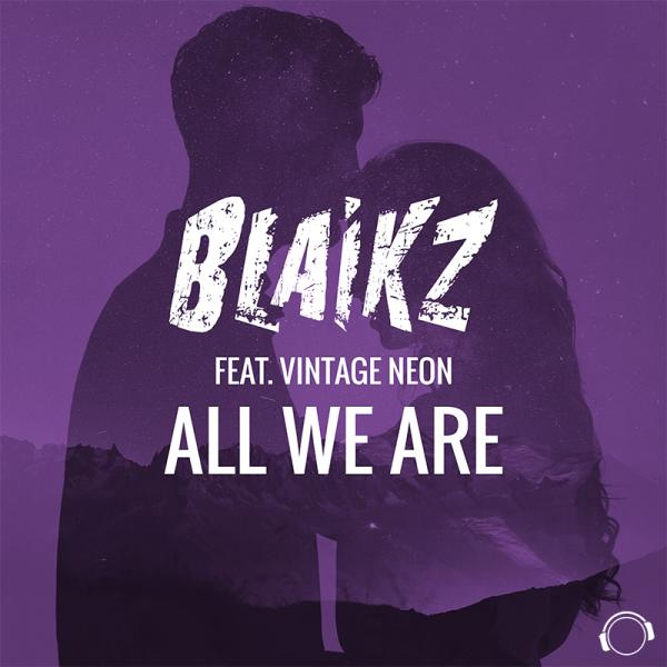BLAIKZ FEAT. VINTAGE NEON-All We Are