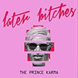 THE PRINCE KARMA-Later Bitches (Benny Benassi Vs. Mazzz & Constantin Remix)