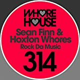 SEAN FINN & HOXTON WHORES-Rock Da Music