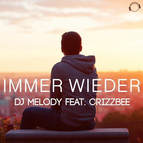 DJ MELODY FEAT. CRIZZBEE-Immer Wieder