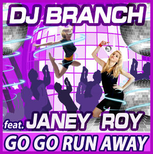 DJ BRANCH FT. JANEY ROY-Go Go Run Away