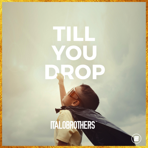 ITALOBROTHERS-Till You Drop