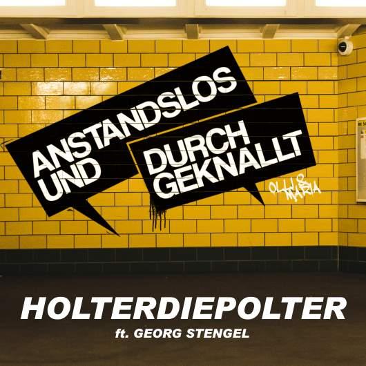 ANSTANDSLOS & DURCHGEKNALLT FT. GEORG STENGEL-Holterdiepolter