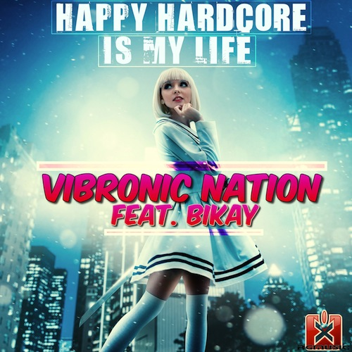 VIBRONIC NATION FEAT BIKAY-Happy Hardcore Is My Life