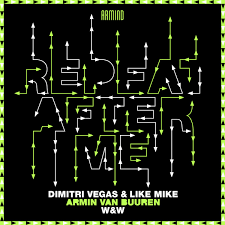 DIMITRI VEGAS & LIKE MIKE, ARMIN VAN BUUREN & W&W-Repeat After Me
