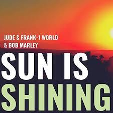 JUDE & FRANK, 1 WORLD & BOB MARLEY-Sun Is Shining 2019