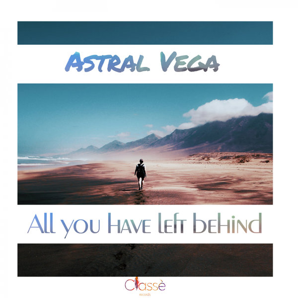 ALL YOU HAVE LEFT BEHIND-Astral Vega