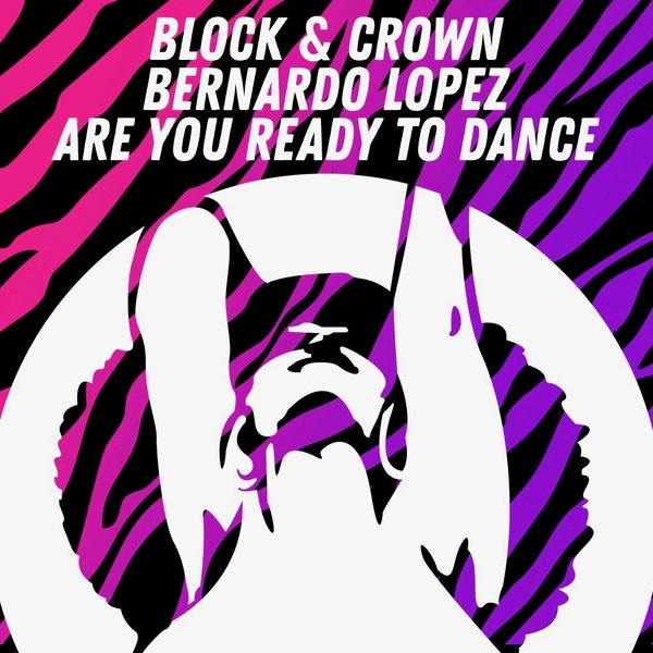 BLOCK & CROWN, BERNARDO LOPEZ-Are You Ready To Dance