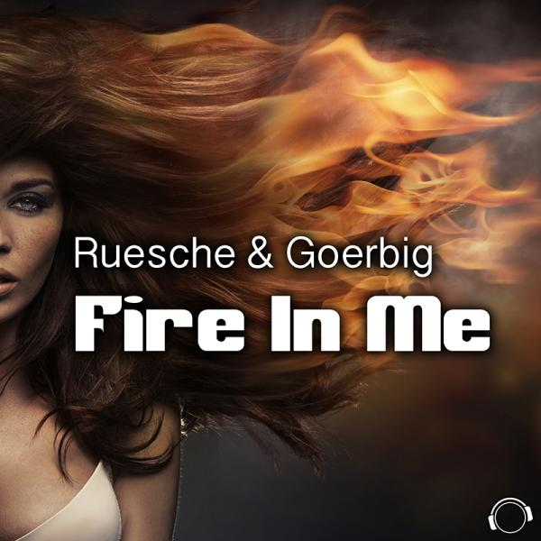 RUESCHE & GOERBIG-Fire In Me
