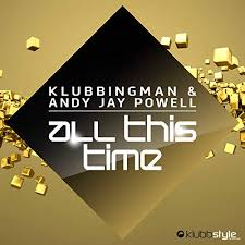 KLUBBINGMAN & ANDY JAY POWELL-All This Time